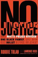 No Justice One White Police Officer, One Black Family, and How One Bullet Ripped Us Apart by Robbie Tolan, Lawrence Ross, Ken Griffey
