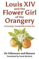 Louis XIV and the Flower Girl of the Orangery by Ferdinand De Villeneuve, Michel, Doc Masson