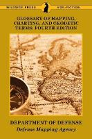 Glossary of Mapping, Charting, and Geodetic Terms Fourth Edition by Department of Defense