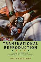 Transnational Reproduction Race, Kinship, and Commercial Surrogacy in India by Daisy Deomampo