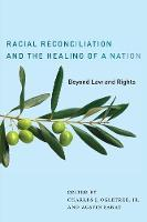 Racial Reconciliation and the Healing of a Nation Beyond Law and Rights by Charles J. Ogletree