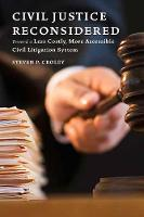 Civil Justice Reconsidered Toward a Less Costly, More Accessible Litigation System by Steven P. Croley