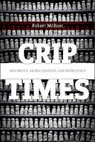 Crip Times Disability, Globalization, and Resistance by Robert McRuer