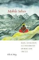 Mobile Selves Race, Migration, and Belonging in Peru and the U.S. by Ulla Dalum Berg