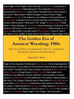 The Golden Era of Amateur Wrestling 1980s by Reginald E Rowe
