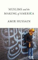 Muslims and the Making of America by Amir Hussain