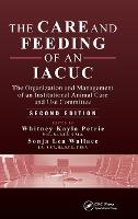 The Care and Feeding of an IACUC The Organization and Management of an Institutional Animal Care and Use Committee by Whitney Kayla Petrie