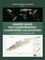 Remotely Sensed Data Characterization, Classification, and Accuracies by Prasad Srinivasa, Ph.D. Thenkabail