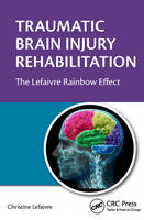 Traumatic Brain Injury Rehabilitation The Lefaivre Rainbow Effect by Christine Lefaivre