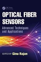 Optical Fiber Sensors Advanced Techniques and Applications by Ginu (The University of New South Wales, Australia) Rajan