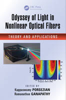 Odyssey of Light in Nonlinear Optical Fibers Theory and Applications by Kuppuswamy Porsezian