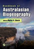 Handbook of Australasian Biogeography by Malte C. (University of New South Wales, School of Biological, Earth and Environmental Sciences, Australia) Ebach