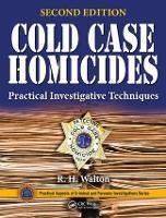 Cold Case Homicides Practical Investigative Techniques, Second Edition by R. H. Walton