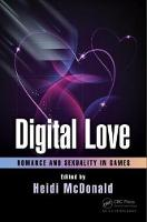 Digital Love Romance and Sexuality in Games by Heidi (Schell Games) McDonald