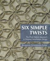 Six Simple Twists The Pleat Pattern Approach to Origami Tessellation Design by Benjamin DiLeonardo-Parker