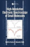 High Resolution Electronic Spectroscopy of Small Polyatomic Molecules by Geoffrey Duxbury, Alexander Alijah