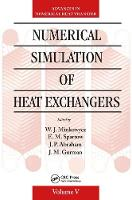Numerical Simulation of Heat Exchangers Advances in Numerical Heat Transfer by W. J. Minkowycz
