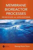 Membrane Bioreactor Processes Principles and Applications by Seong-Hoon Yoon