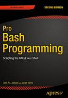 Pro Bash Programming, Second Edition Scripting the GNU/Linux Shell by Chris Johnson, Jayant Varma, Mark McDonnell