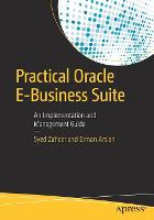 Practical Oracle E-Business Suite An Implementation and Management Guide by Erman Arsslan, Syed Zaheer