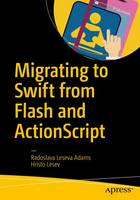 Migrating to Swift from Flash and ActionScript by Radoslava Leseva Adams, Hristo Lesev