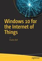 Windows 10 for the Internet of Things by Charles Bell