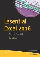 Essential Excel 2016 A Step-by-Step Guide by David Slager