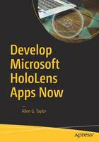 Develop Microsoft HoloLens Apps Now by Allen G. Taylor