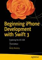 Beginning iPhone Development with Swift 3 Exploring the iOS SDK by Molly K. Maskrey, Kim Topley, David Mark, Fredrik T. Olsson