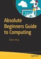Absolute Beginners Guide to Computing by Wallace Wang