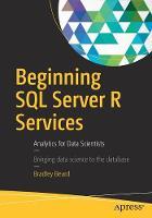 Beginning SQL Server R Services Analytics for Data Scientists by Bradley Beard