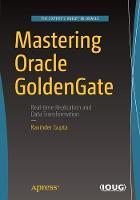 Mastering Oracle GoldenGate by Ravinder Gupta