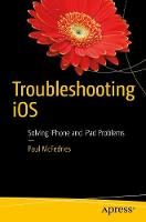 Troubleshooting iOS Solving iPhone and iPad Problems by Paul McFedries