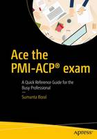 Ace the PMI-ACP (R) exam A Quick Reference Guide for the Busy Professional by Sumanta Boral