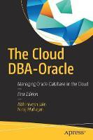 The Cloud DBA-Oracle Managing Oracle Database in the Cloud by Abhinivesh Jain, Niraj Mahajan