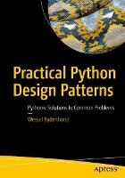Practical Python Design Patterns Pythonic Solutions to Common Problems by Wessel Badenhorst