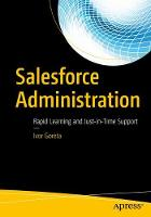 Salesforce Administration Rapid Learning and Just-in-Time Support by Ivor Goreta