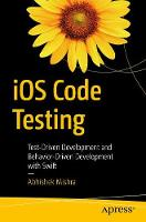 iOS Code Testing Test-Driven Development and Behavior-Driven Development with Swift by Abhishek Mishra