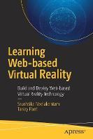 Learning Web-based Virtual Reality Build and Deploy Web-based Virtual Reality Technology by Srushtika Neelakantam, Tanay Pant