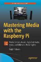 Mastering Media with the Raspberry Pi Media Centers, Music, High End Audio, Video, and Ultimate Movie Nights by Ralph Roberts