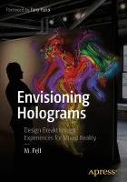Envisioning Holograms Design Breakthrough Experiences for Mixed Reality by M. Pell