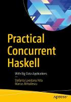 Practical Concurrent Haskell With Big Data Applications by Stefania Loredana Nita, Marius Mihailescu