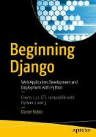 Beginning Django Web Application Development and Deployment with Python by Daniel Rubio