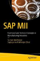 SAP MII Functional and Technical Concepts in Manufacturing Industries by Suman Mukherjee, Saptaparna Mukherjee