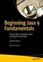 Beginning Java 9 Fundamentals Arrays, Objects, Modules, JShell, and Regular Expressions by Kishori Sharan
