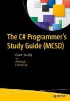 The C# Programmer's Study Guide (MCSD) Exam: 70-483 by Ali Asad, Hamza Ali