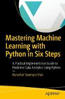 Mastering Machine Learning with Python in Six Steps A Practical Implementation Guide to Predictive Data Analytics Using Python by Manohar Swamynathan