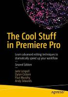 The Cool Stuff in Premiere Pro Learn advanced editing techniques to dramatically speed up your workflow by Jarle Leirpoll