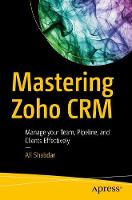 Mastering Zoho CRM Manage your Team, Pipeline, and Clients Effectively by Ali Shabdar