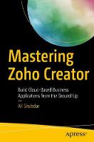 Mastering Zoho Creator Build Cloud-Based Business Applications from the Ground Up by Ali Shabdar